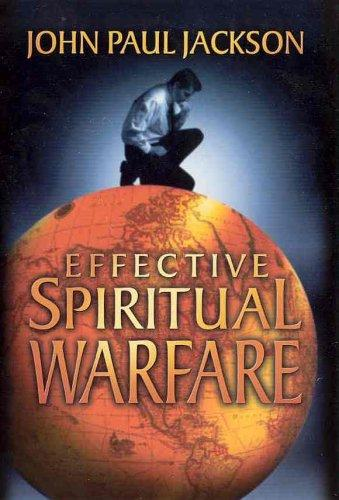 Effective Spiritual Warfare by John Paul Jackson
