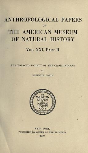 The tobacco society of the Crow Indians by Lowie, Robert Harry