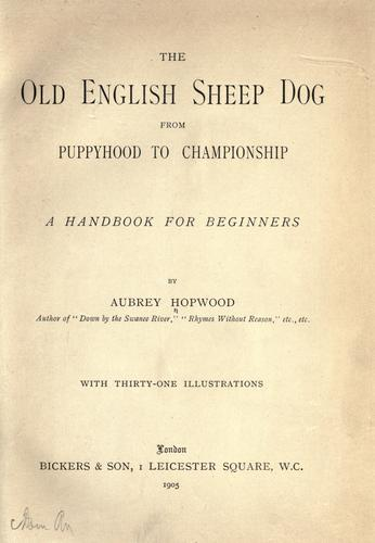 The Old English sheep dog from puppyhood to championship by Aubrey Hopwood