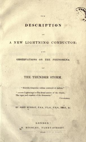 The description of a new lightning conductor ; and observations on the phenomena of the thunder storm by Murray, John
