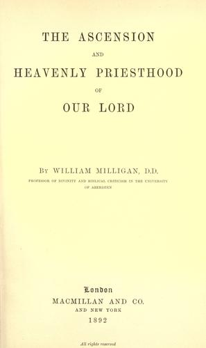 The ascension and heavenly priesthood of Our Lord by William Milligan
