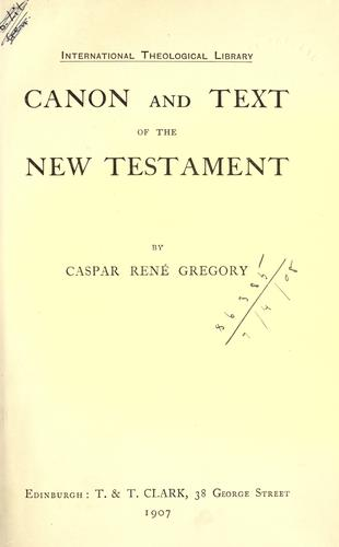 Canon and text of the New Testament. by Caspar René Gregory