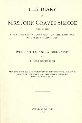 The diary of Mrs. John Graves Simcoe, wife of the first lieutenant-governor of the province of Upper Canada, 1792-6 by Elizabeth Simcoe