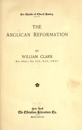 The Anglican reformation by William Robinson Clark