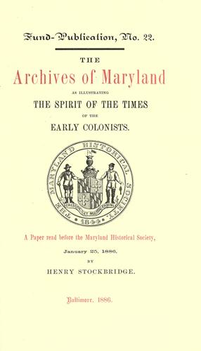 The archives of Maryland as illustrating the spirit of the times of the early colonists by Henry Stockbridge