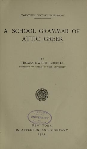 A school grammar of Attic Greek by Thomas Dwight Goodell