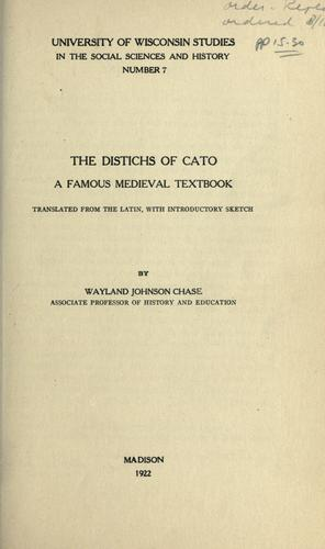The distichs of Cato by translated from the Latin, with introductory sketch, by Wayland Johnson Chase.