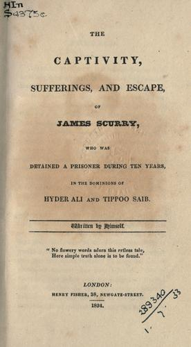 The captivity, sufferings, and escape, of James Scurry by James Scurry