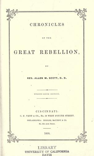 Chronicles of the great rebellion by Allen M. Scott