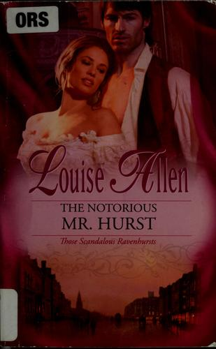 The notorious Mr. Hurst by Louise Allen