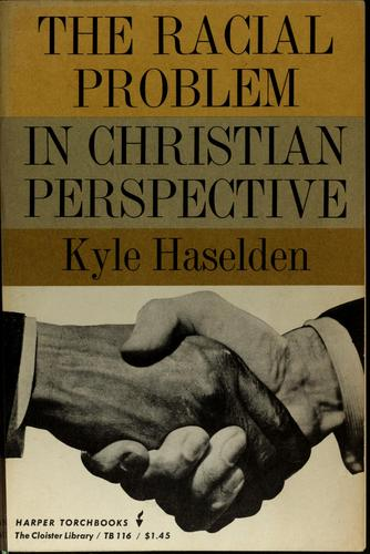 The racial problem in Christian perspective by Kyle Haselden