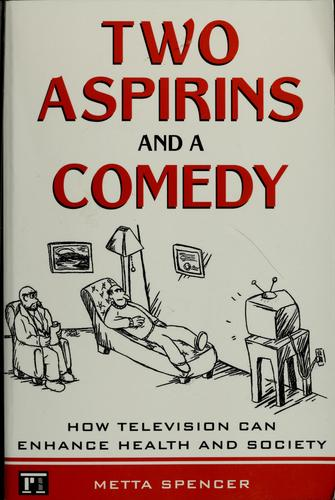 Two aspirins and a comedy by Metta Spencer