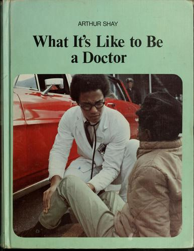 What it's like to be a doctor by Arthur Shay
