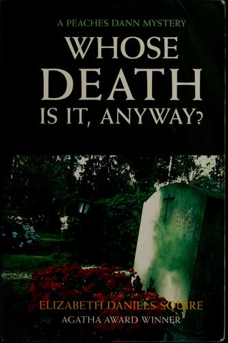 Whose death is it, anyway? by Elizabeth Daniels Squire