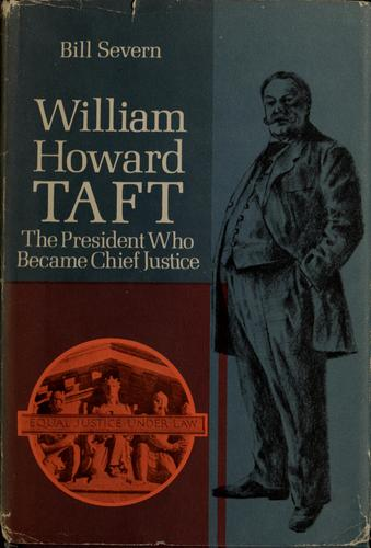 William Howard Taft, the President who became Chief Justice by Bill Severn