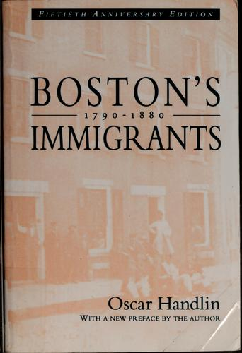 Boston's immigrants, 1790-1880 by Oscar Handlin, Oscar Handlin