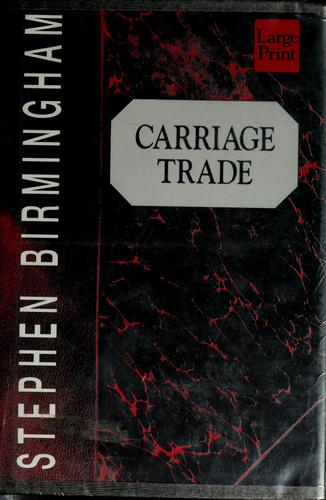 Carriage trade by Stephen Birmingham