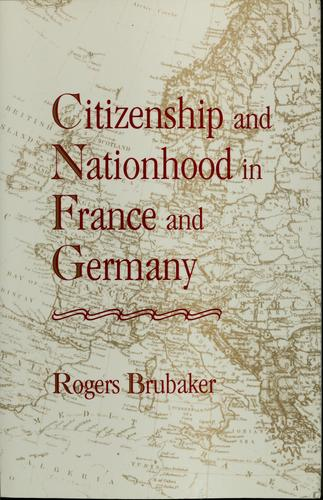 Citizenship and nationhood in France and Germany by Rogers Brubaker