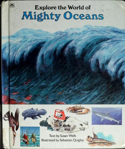 Explore the world of mighty oceans by Susan Wells