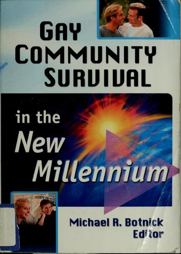 Gay community survival in the new millennium by Michael R. Botnick