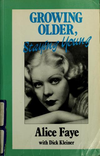 Growing older, staying young by Alice Faye