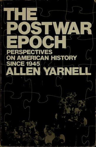 The postwar epoch: perspectives on American history since 1945 by Allen Yarnell