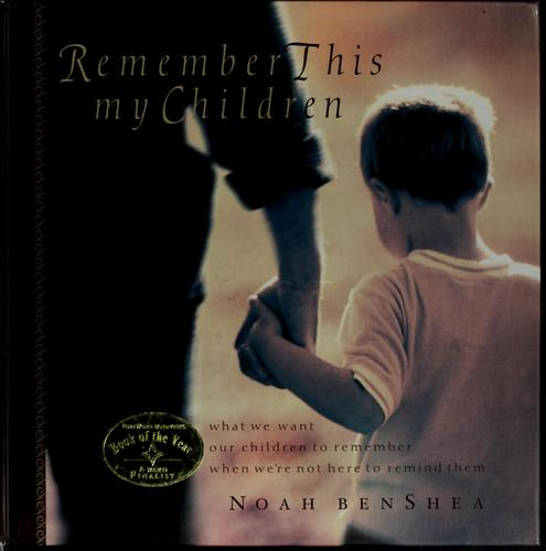 Remember this my children by Noah BenShea
