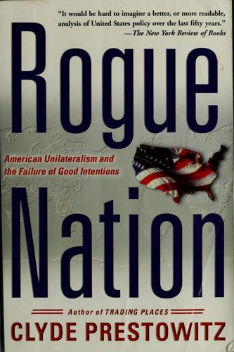 Rogue nation by Clyde V. Prestowitz