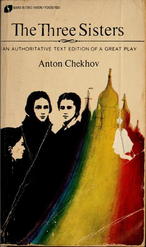 The three sisters by Anton Pavlovich Chekhov