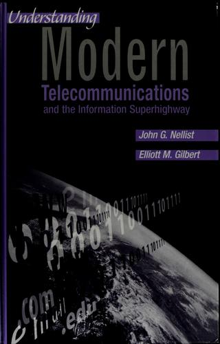 Understanding modern telecommunications and the information superhighway by John G. Nellist