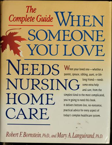 When someone you love needs nursing home care by Robert F. Bornstein