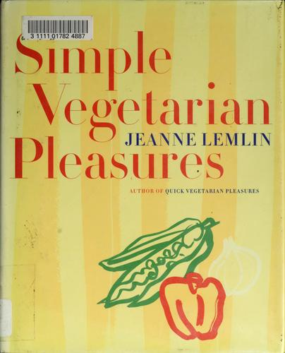 Simple vegetarian pleasures by Jeanne Lemlin