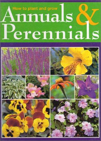 How to Plant and Grow Annuals and Perennials by Maggie Oster, Ann Reilly