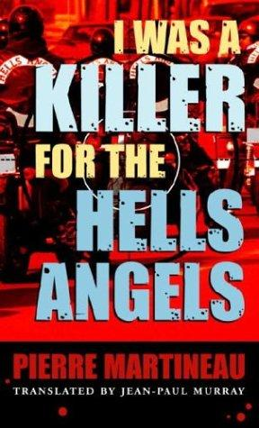 I was a killer for the Hells Angels by Pierre Martineau