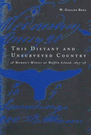 This distant and unsurveyed country by W. Gillies Ross