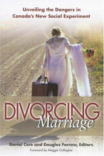 Divorcing marriage by Daniel Cere and Douglas Farrow, editors ; foreword by Maggie Gallagher.