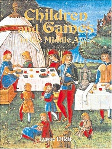 Children and Games in the Middle Ages (Medieval World) by Lynne Elliott