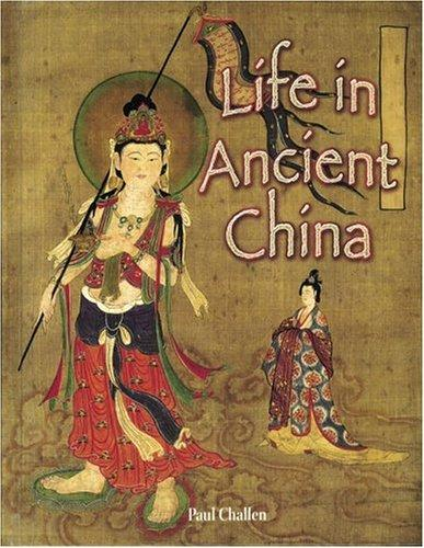 Life In Ancient China (Peoples of the Ancient World) by Paul C. Challen