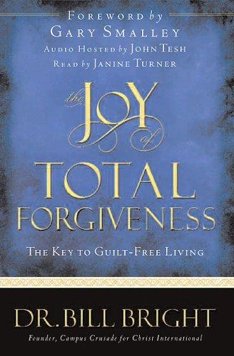 The joy of total forgiveness by Bill Bright