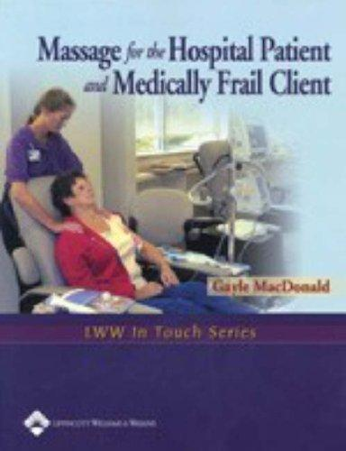 Massage for the Hospital Patient and Medically Frail Client (LWW In Touch Series) by Gayle MacDonald