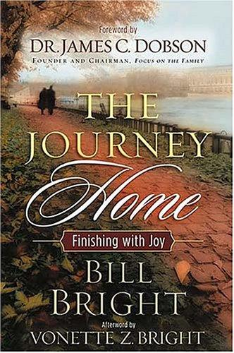 The Journey Home by Bill Bright, James C. Dobson