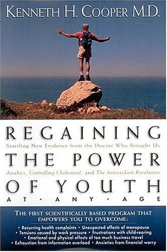 Regaining the power of youth at any age by Kenneth H. Cooper