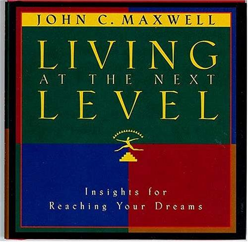 Living at the next level by John C. Maxwell