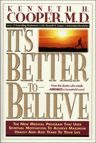 It's better to believe by Kenneth H. Cooper