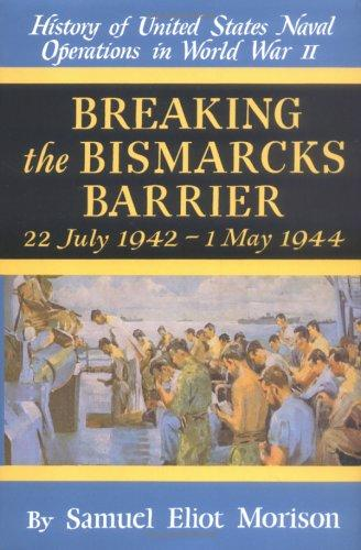 Breaking the Bismarcks Barrier (History of U.S. Naval Operations in World War II) by Samuel Eliot Morison
