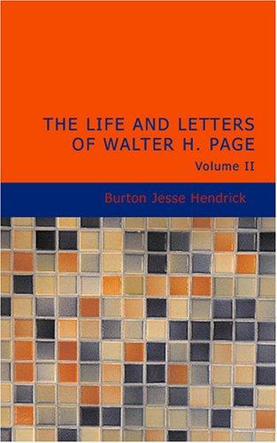 The Life and Letters of Walter H. Page Volume II