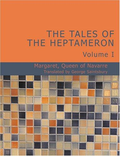 The Tales of the Heptameron Vol. I by Margaret Queen of Navarre