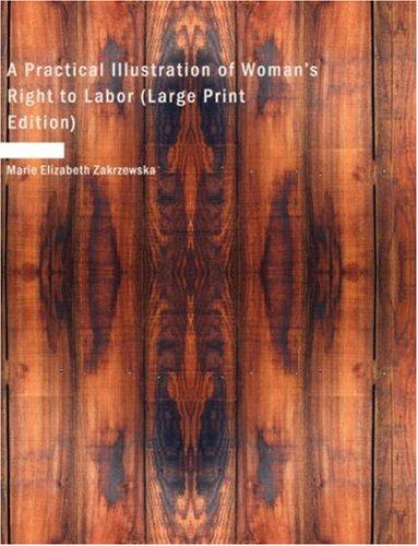 A Practical Illustration of Woman's Right to Labor (Large Print Edition)