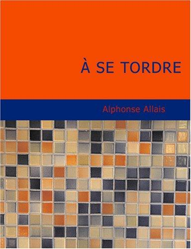 A Se Tordre (Large Print Edition)