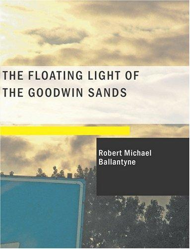 The Floating Light of the Goodwin Sands (Large Print Edition)